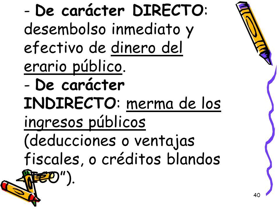 - De carácter DIRECTO: desembolso inmediato y efectivo de dinero del erario público.