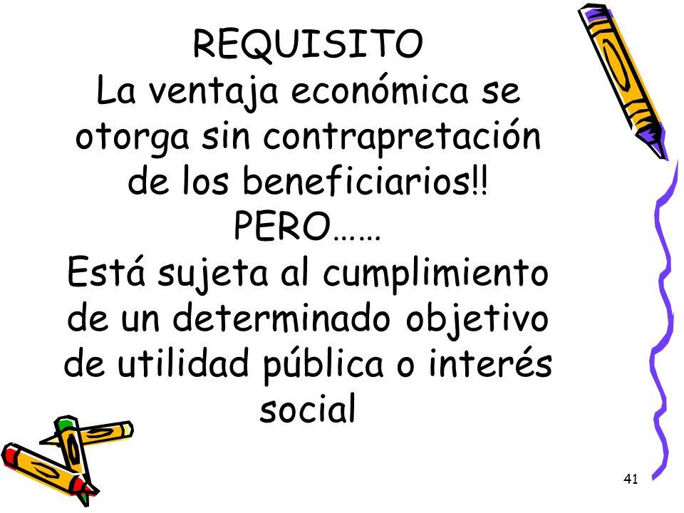 REQUISITO La ventaja económica se otorga sin contrapretación de los beneficiarios!.
