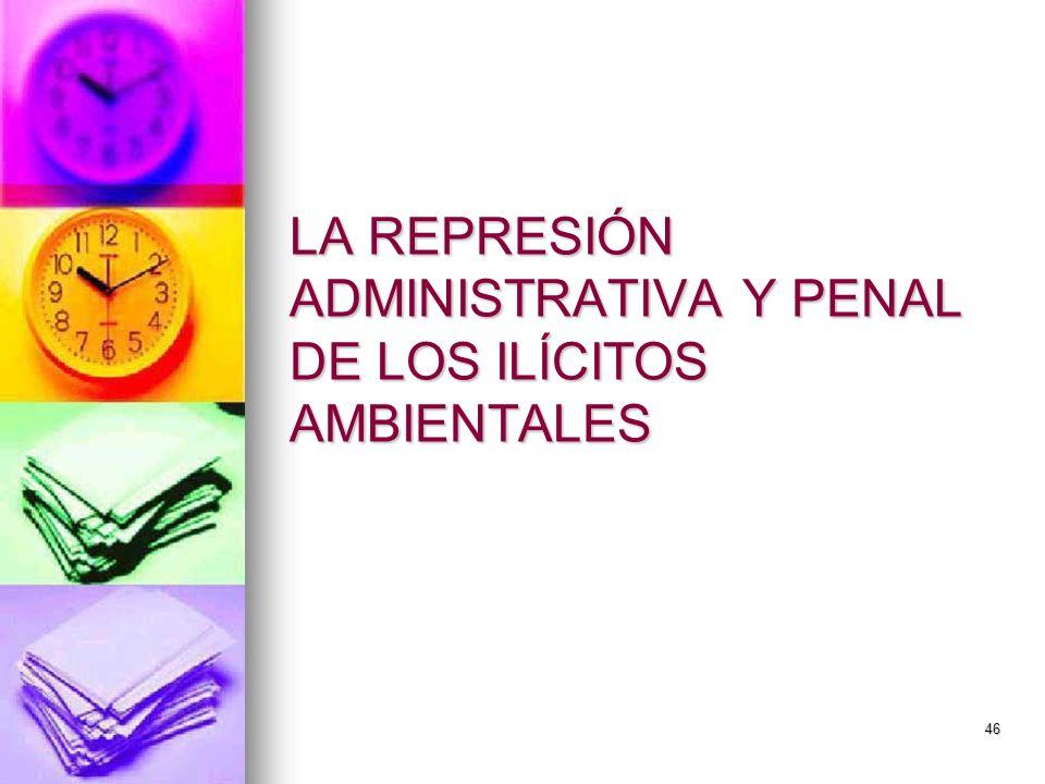 LA REPRESIÓN ADMINISTRATIVA Y PENAL DE LOS ILÍCITOS AMBIENTALES