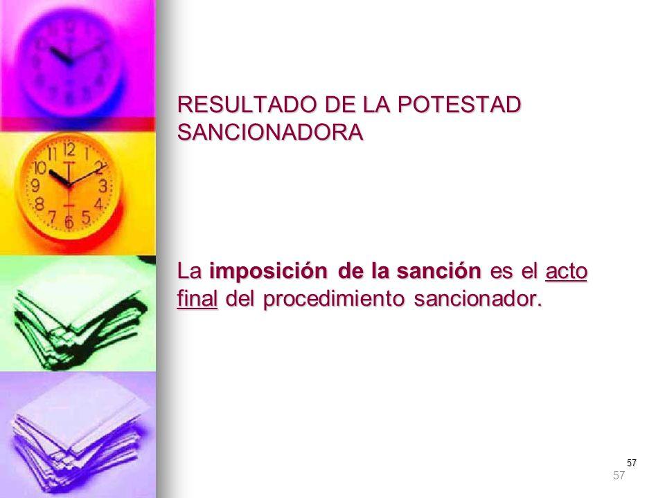 RESULTADO DE LA POTESTAD SANCIONADORA La imposición de la sanción es el acto final del procedimiento sancionador.