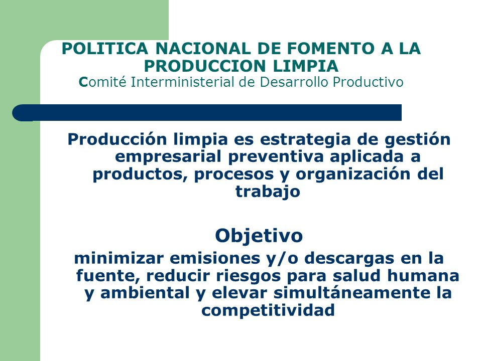 POLITICA NACIONAL DE FOMENTO A LA PRODUCCION LIMPIA Comité Interministerial de Desarrollo Productivo