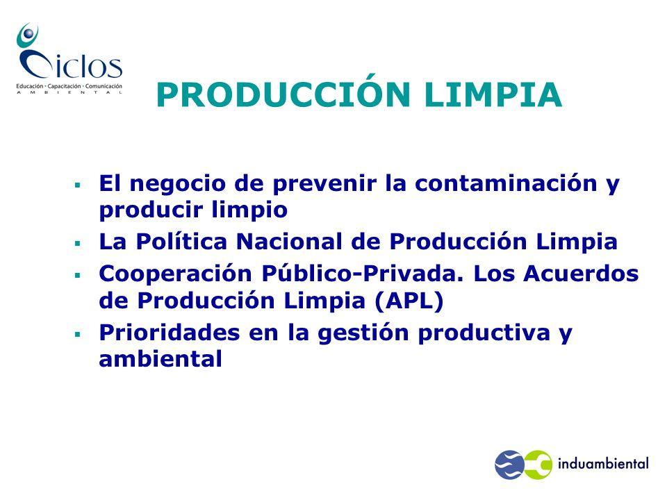PRODUCCIÓN LIMPIA El negocio de prevenir la contaminación y producir limpio. La Política Nacional de Producción Limpia.
