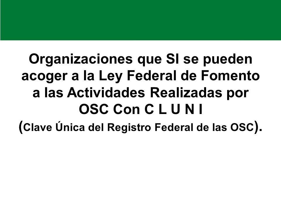 Organizaciones que SI se pueden acoger a la Ley Federal de Fomento