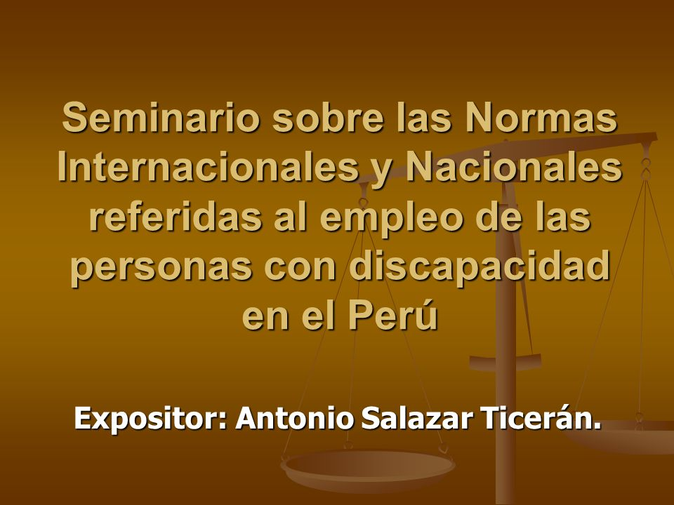 Seminario sobre las Normas Internacionales y Nacionales referidas al empleo de las personas con discapacidad en el Perú