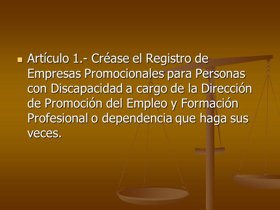 Artículo 1.- Créase el Registro de Empresas Promocionales para Personas con Discapacidad a cargo de la Dirección de Promoción del Empleo y Formación Profesional o dependencia que haga sus veces.