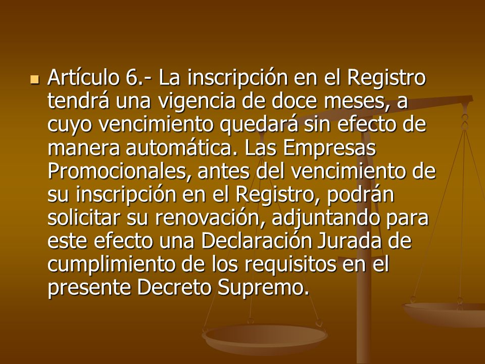 Artículo 6.- La inscripción en el Registro tendrá una vigencia de doce meses, a cuyo vencimiento quedará sin efecto de manera automática.