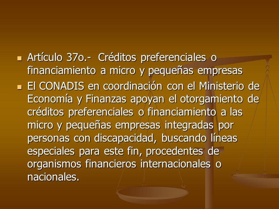 Artículo 37o.- Créditos preferenciales o financiamiento a micro y pequeñas empresas