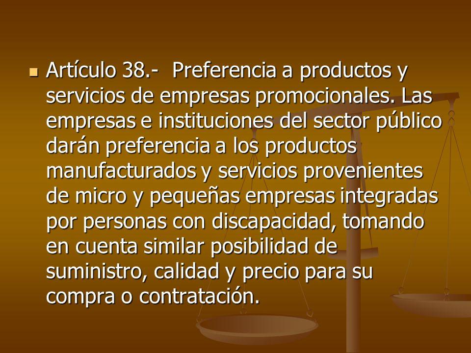 Artículo 38.- Preferencia a productos y servicios de empresas promocionales.
