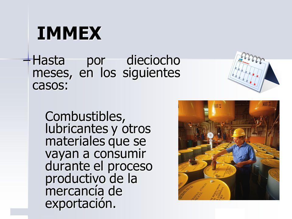 IMMEX Hasta por dieciocho meses, en los siguientes casos: