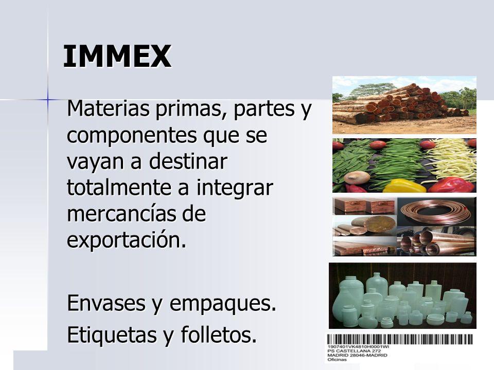 IMMEX Materias primas, partes y componentes que se vayan a destinar totalmente a integrar mercancías de exportación.