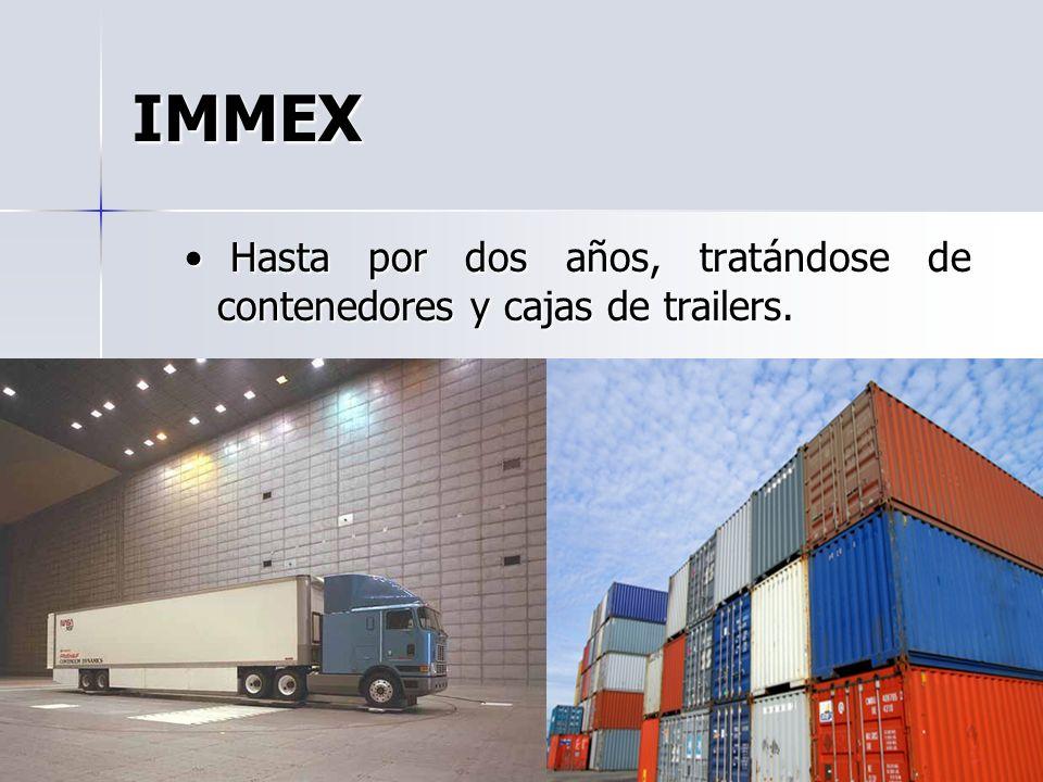 IMMEX Hasta por dos años, tratándose de contenedores y cajas de trailers.
