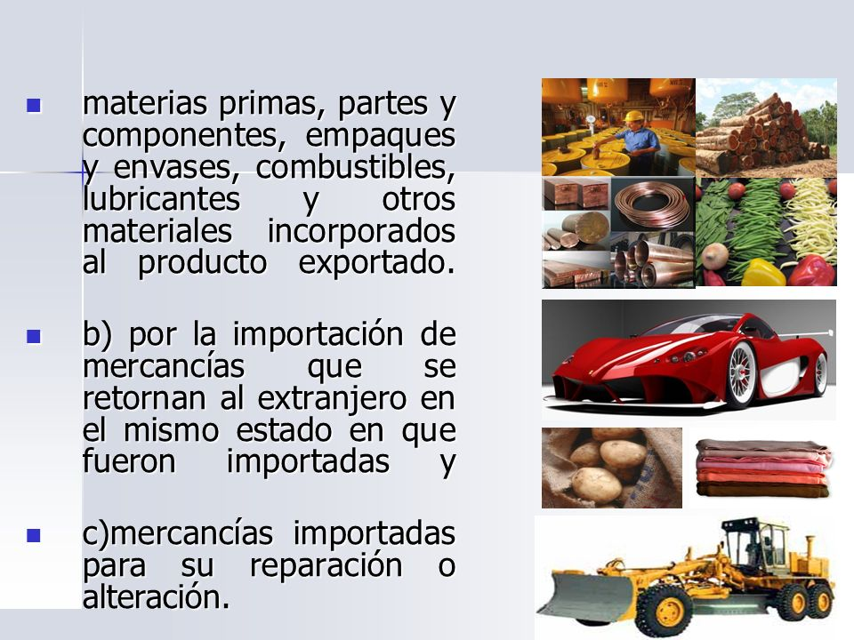 materias primas, partes y componentes, empaques y envases, combustibles, lubricantes y otros materiales incorporados al producto exportado.