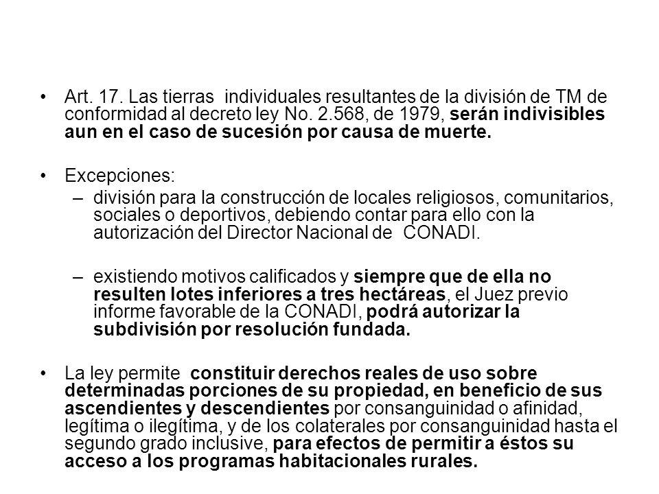 Art. 17. Las tierras individuales resultantes de la división de TM de conformidad al decreto ley No. 2.568, de 1979, serán indivisibles aun en el caso de sucesión por causa de muerte.