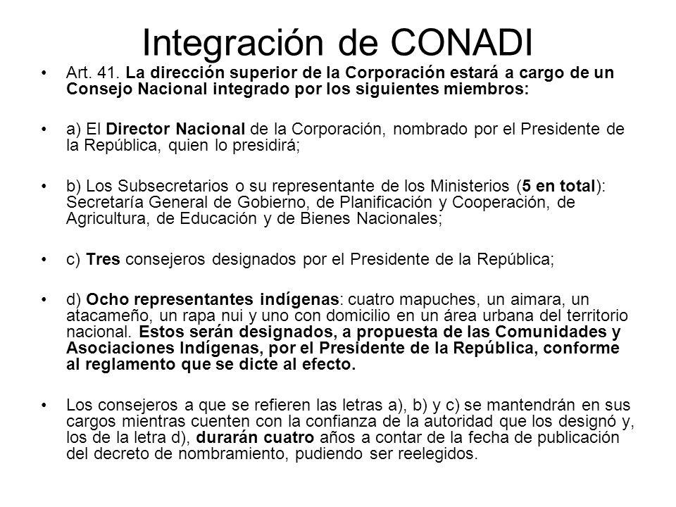 Integración de CONADI Art. 41. La dirección superior de la Corporación estará a cargo de un Consejo Nacional integrado por los siguientes miembros: