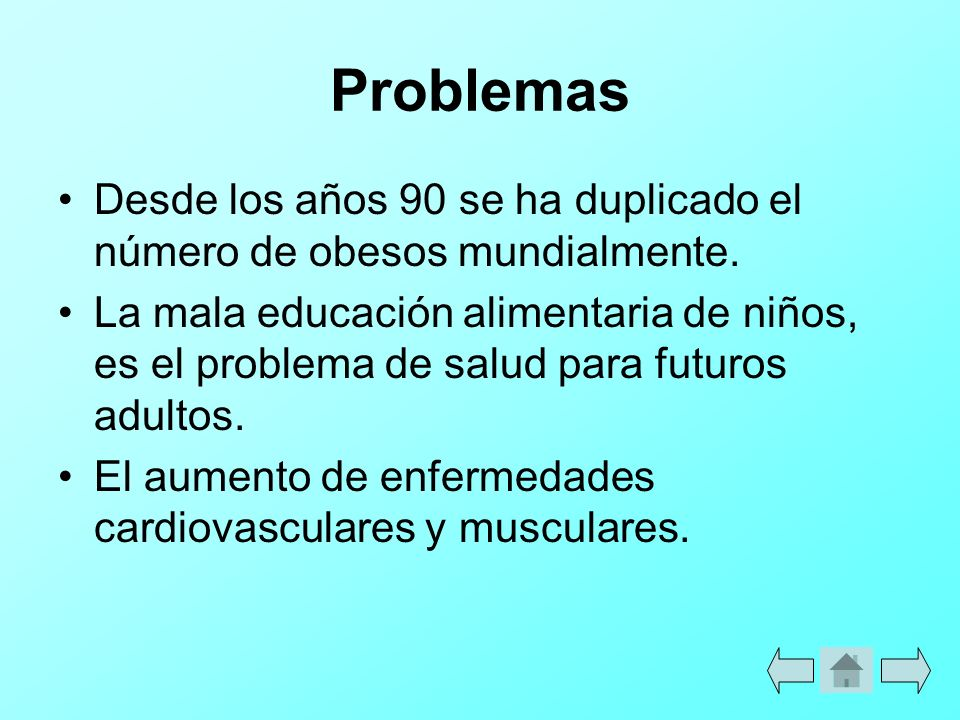 Problemas Desde los años 90 se ha duplicado el número de obesos mundialmente.