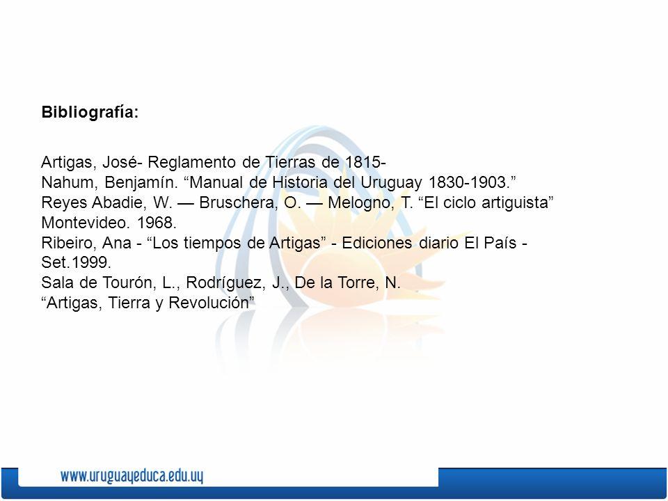 Bibliografía: Artigas, José- Reglamento de Tierras de 1815- Nahum, Benjamín. Manual de Historia del Uruguay 1830-1903.