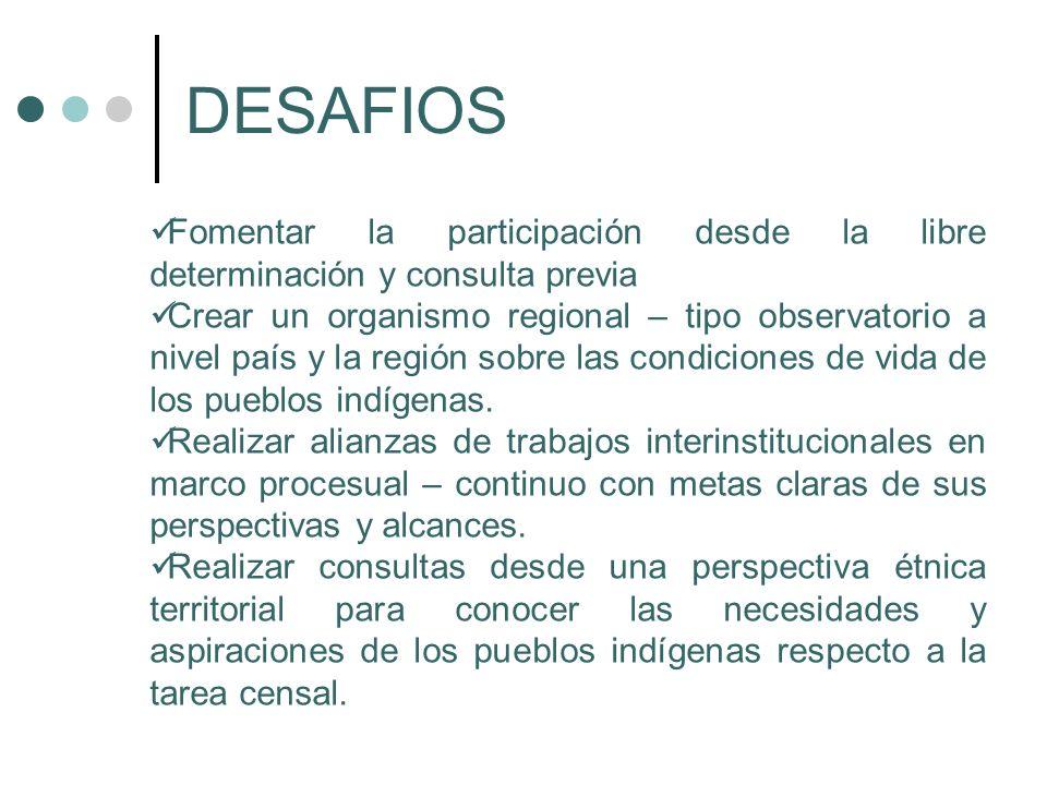 DESAFIOS Fomentar la participación desde la libre determinación y consulta previa.