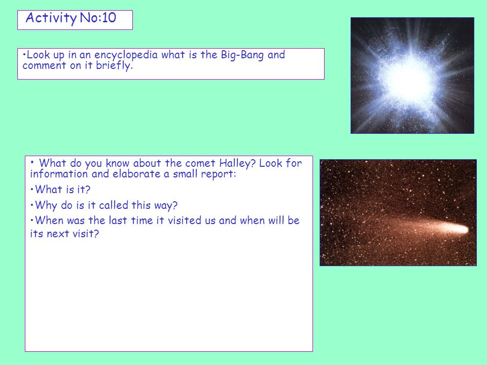 Activity No:10Look up in an encyclopedia what is the Big-Bang and comment on it briefly.