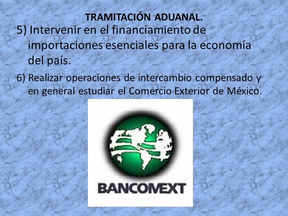 TRAMITACIÓN ADUANAL. 5) Intervenir en el financiamiento de importaciones esenciales para la economía del país.
