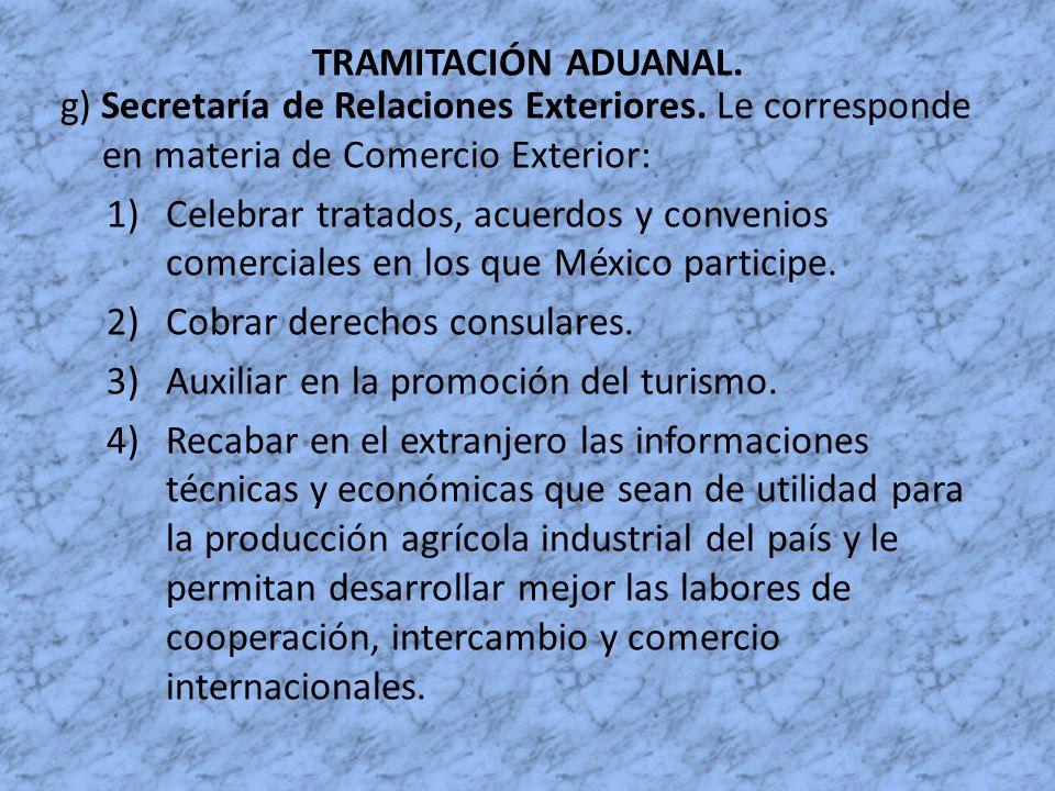 TRAMITACIÓN ADUANAL. g) Secretaría de Relaciones Exteriores. Le corresponde en materia de Comercio Exterior: