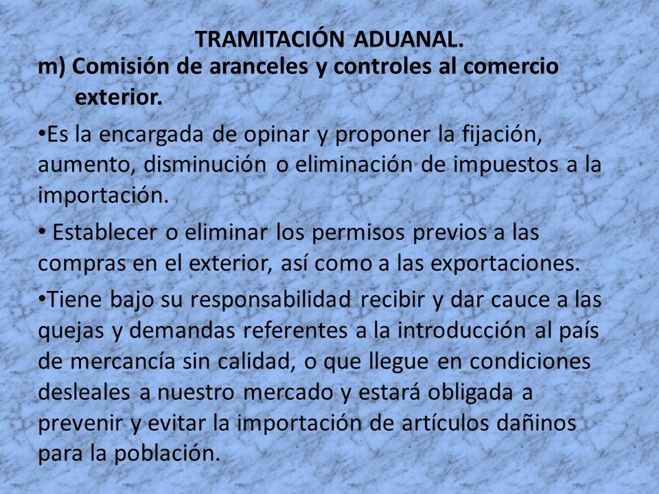 TRAMITACIÓN ADUANAL. m) Comisión de aranceles y controles al comercio exterior.