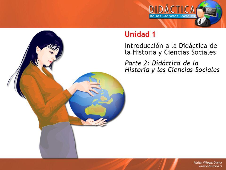 Unidad 1 Introducción a la Didáctica de la Historia y Ciencias Sociales.