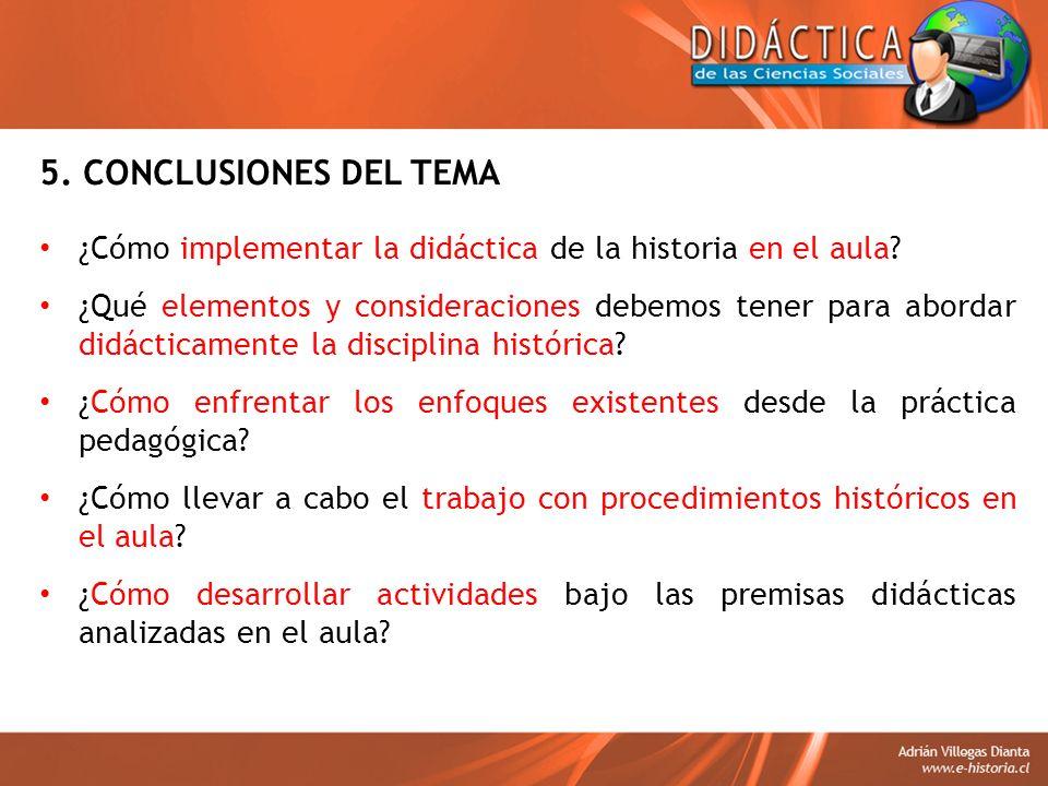5. CONCLUSIONES DEL TEMA ¿Cómo implementar la didáctica de la historia en el aula