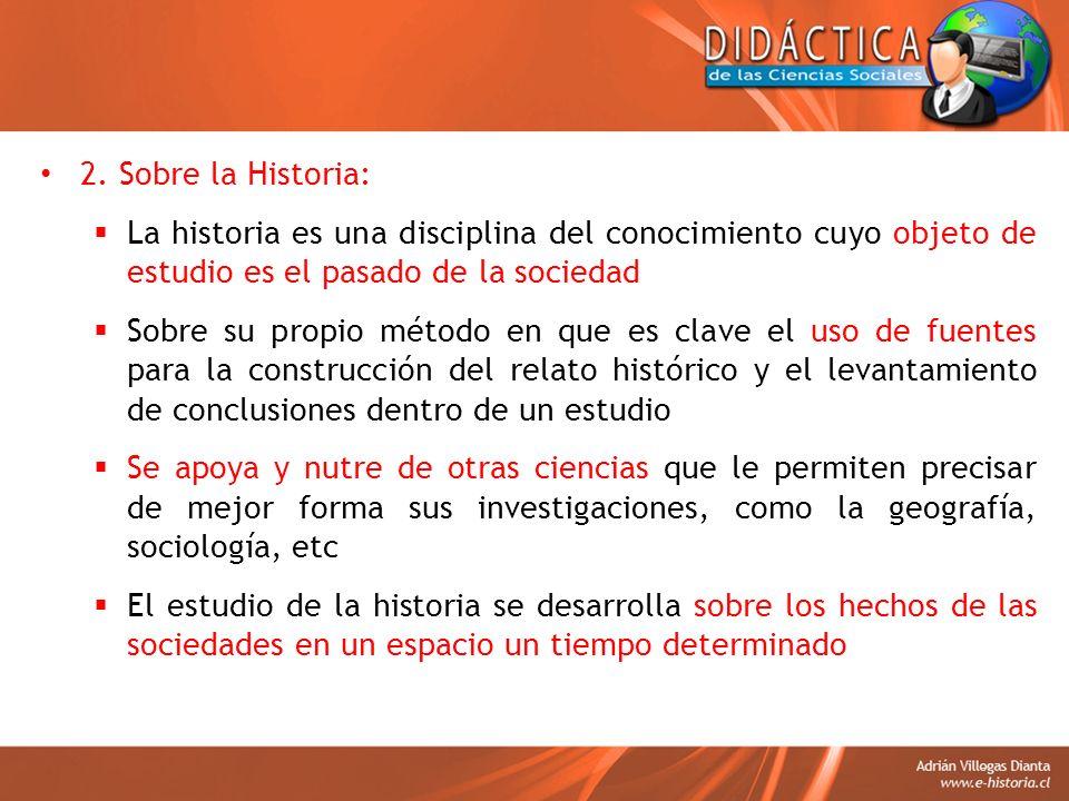 2. Sobre la Historia: La historia es una disciplina del conocimiento cuyo objeto de estudio es el pasado de la sociedad.