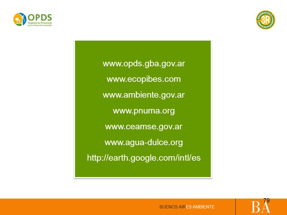 www.opds.gba.gov.ar www.ecopibes.com. www.ambiente.gov.ar. www.pnuma.org. www.ceamse.gov.ar. www.agua-dulce.org.