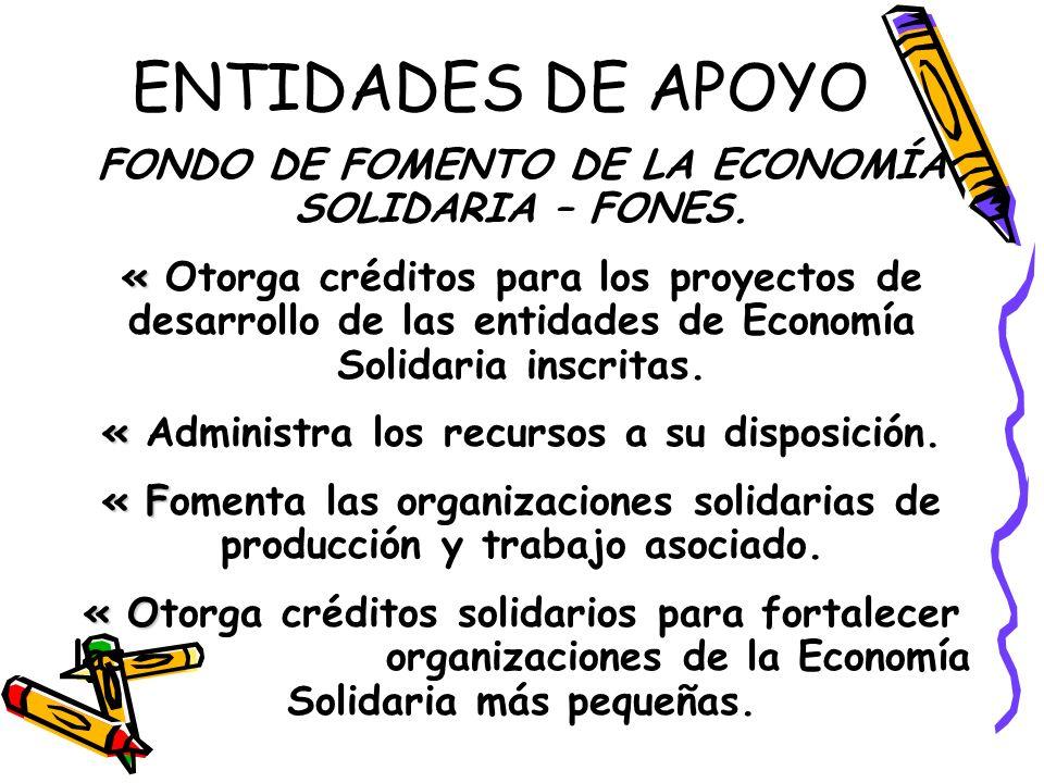 ENTIDADES DE APOYO FONDO DE FOMENTO DE LA ECONOMÍA SOLIDARIA – FONES.