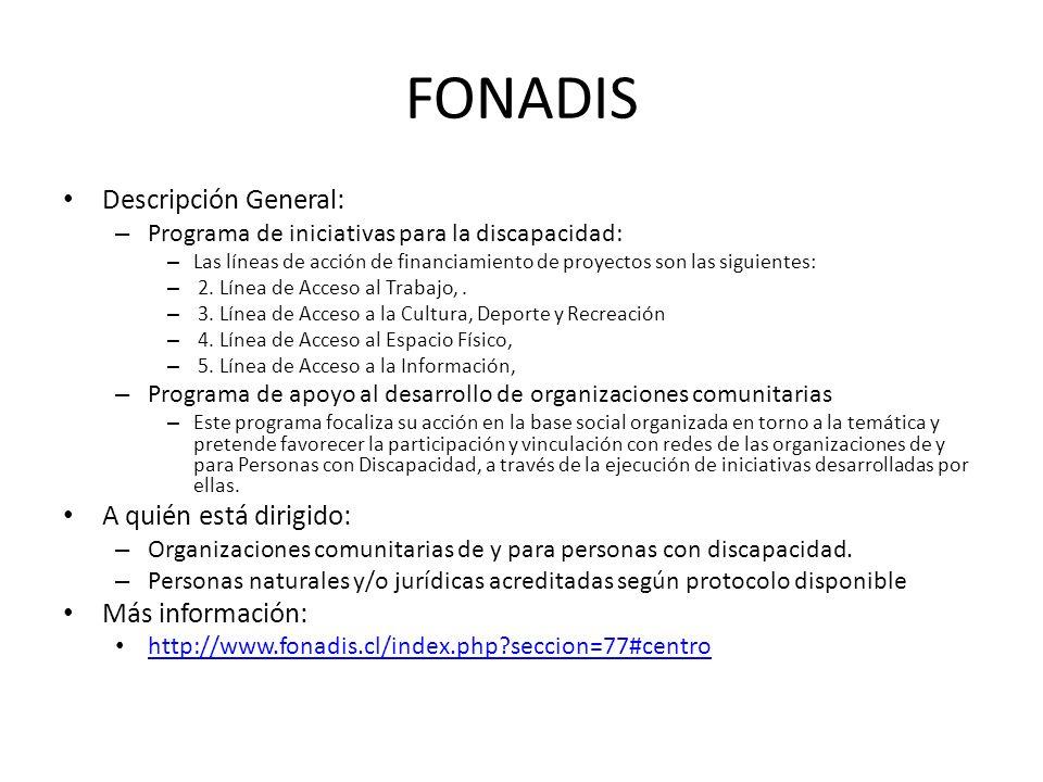FONADIS Descripción General: A quién está dirigido: Más información: