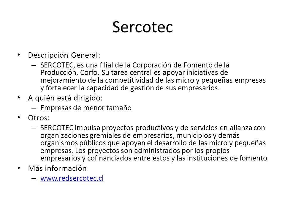 Sercotec Descripción General: A quién está dirigido: Otros: