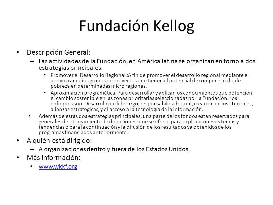 Fundación Kellog Descripción General: A quién está dirigido: