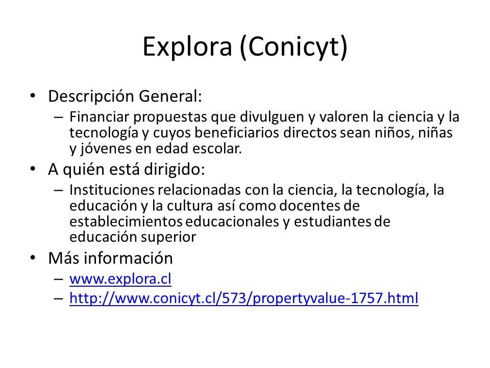 Explora (Conicyt) Descripción General: A quién está dirigido: