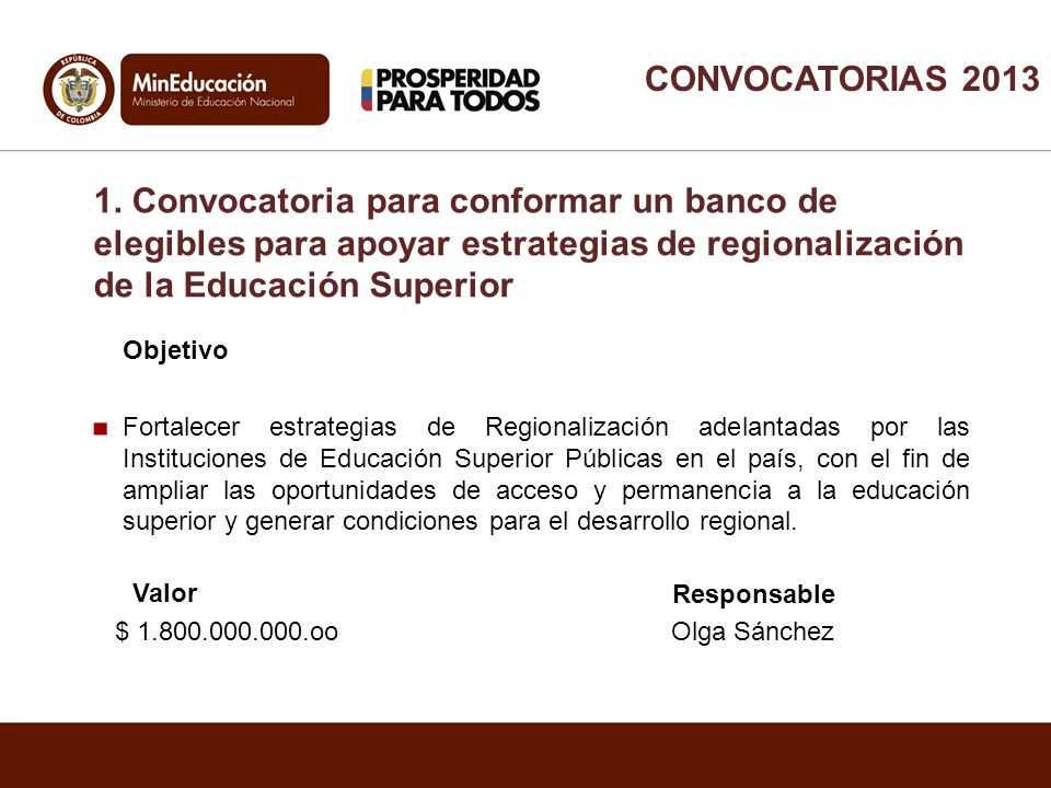 CONVOCATORIAS 2013 1. Convocatoria para conformar un banco de elegibles para apoyar estrategias de regionalización de la Educación Superior.