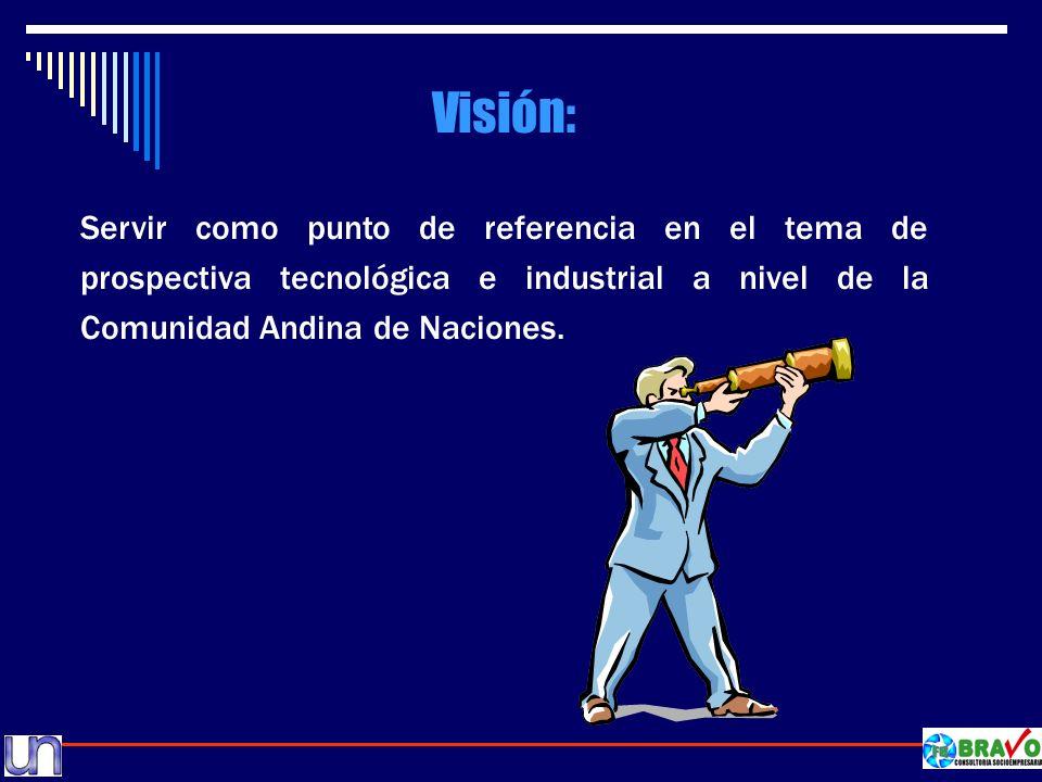 Visión: Servir como punto de referencia en el tema de prospectiva tecnológica e industrial a nivel de la Comunidad Andina de Naciones.
