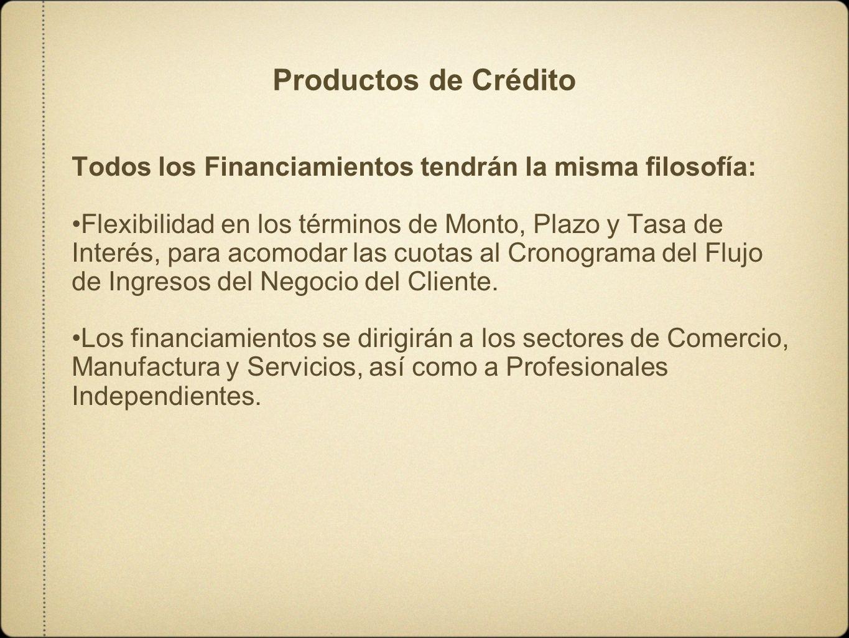 Productos de Crédito Todos los Financiamientos tendrán la misma filosofía: