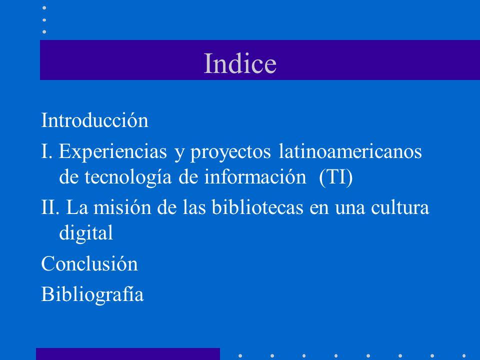 Indice Introducción. I. Experiencias y proyectos latinoamericanos de tecnología de información (TI)