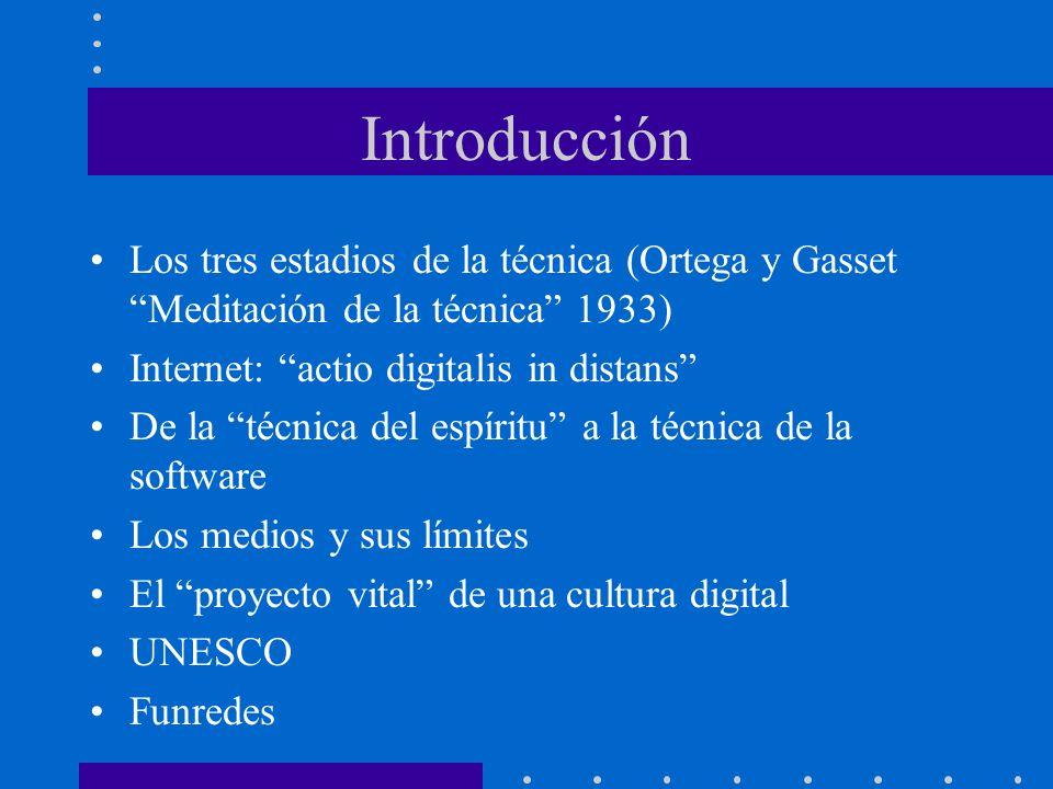Introducción Los tres estadios de la técnica (Ortega y Gasset Meditación de la técnica 1933) Internet: actio digitalis in distans