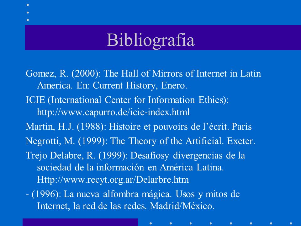 Bibliografia Gomez, R. (2000): The Hall of Mirrors of Internet in Latin America. En: Current History, Enero.