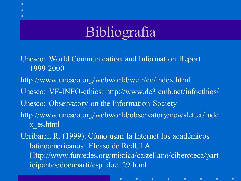Bibliografía Unesco: World Communication and Information Report 1999-2000. http://www.unesco.org/webworld/wcir/en/index.html.