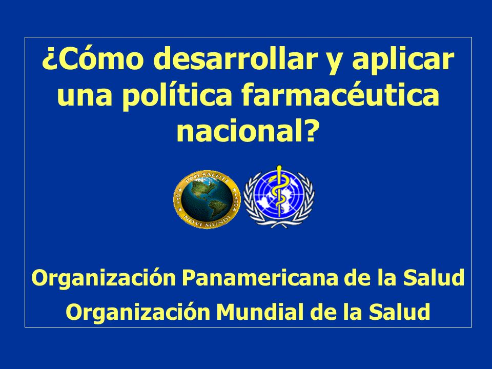 ¿Cómo desarrollar y aplicar una política farmacéutica nacional