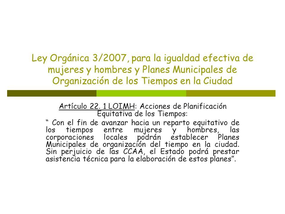 Ley Orgánica 3/2007, para la igualdad efectiva de mujeres y hombres y Planes Municipales de Organización de los Tiempos en la Ciudad