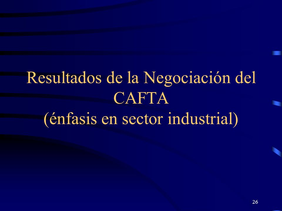 Resultados de la Negociación del CAFTA (énfasis en sector industrial)