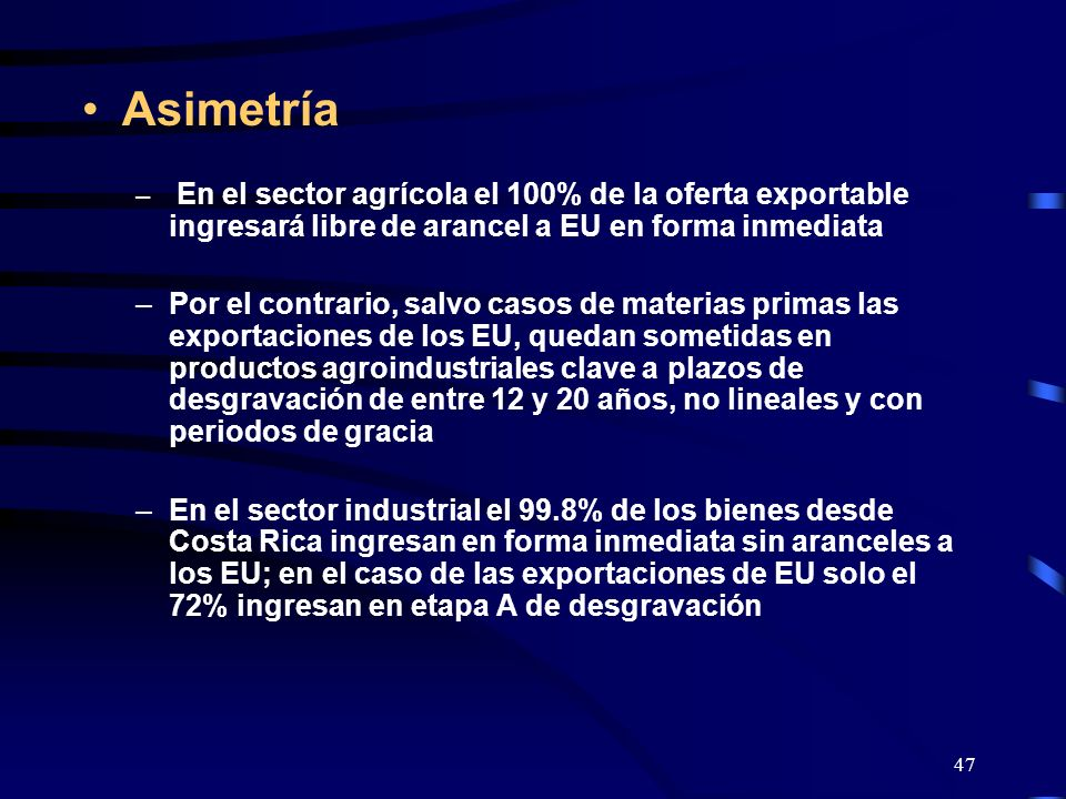 Asimetría En el sector agrícola el 100% de la oferta exportable ingresará libre de arancel a EU en forma inmediata.