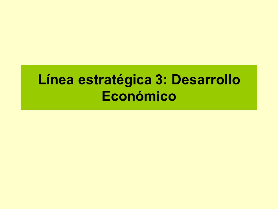 Línea estratégica 3: Desarrollo Económico