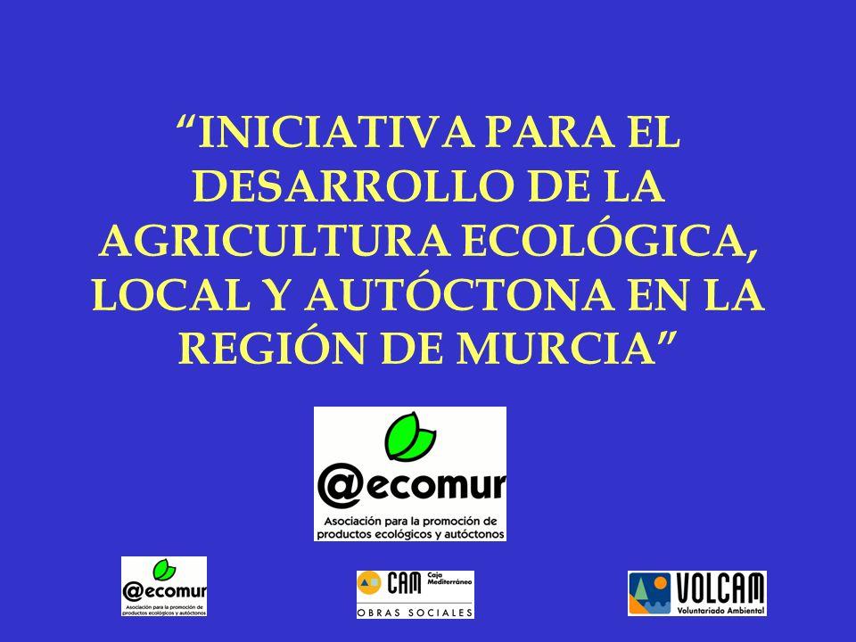INICIATIVA PARA EL DESARROLLO DE LA AGRICULTURA ECOLÓGICA, LOCAL Y AUTÓCTONA EN LA REGIÓN DE MURCIA