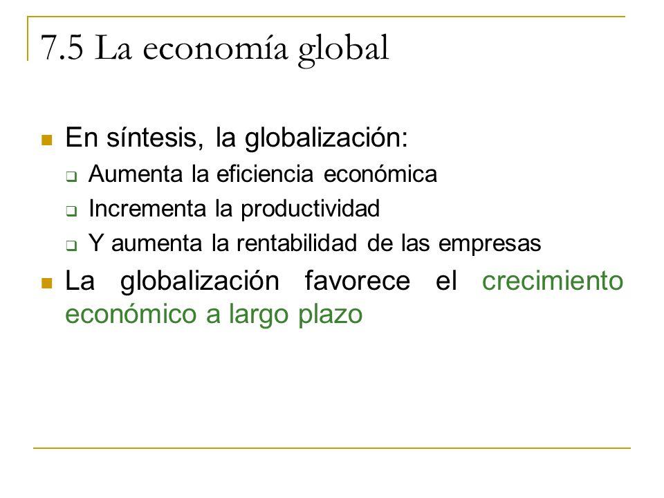 7.5 La economía global En síntesis, la globalización: