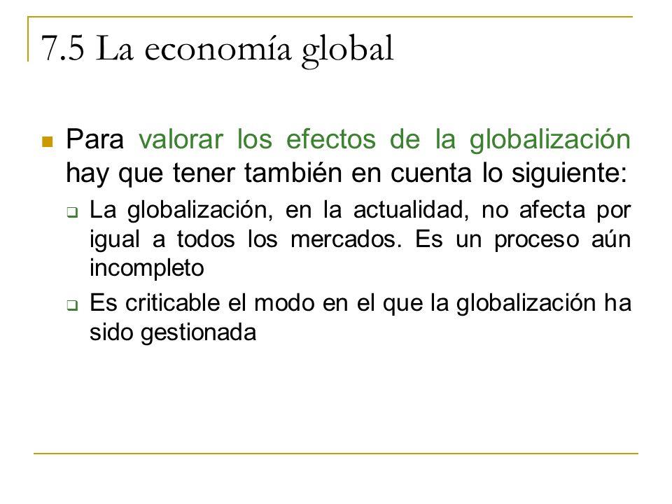 7.5 La economía global Para valorar los efectos de la globalización hay que tener también en cuenta lo siguiente: