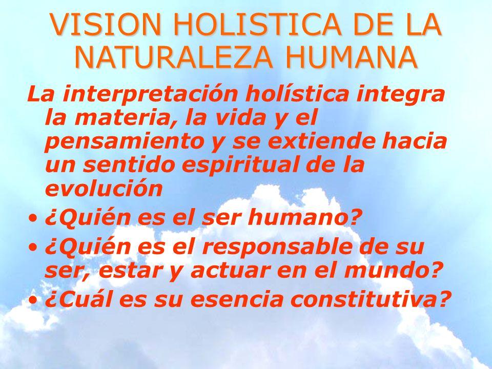 VISION HOLISTICA DE LA NATURALEZA HUMANA